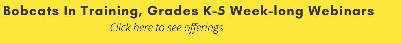 Bobcats In Training, Grades K-5 Week-long Webinars